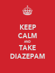 KEEP CALM AND TAKE DIAZEPAM - Personalised Poster large