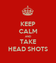 KEEP CALM AND TAKE HEAD SHOTS - Personalised Poster large
