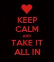 KEEP CALM AND TAKE IT ALL IN - Personalised Poster large