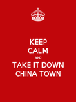 KEEP CALM AND TAKE IT DOWN CHINA TOWN - Personalised Poster large