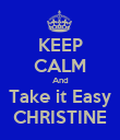 KEEP CALM And Take it Easy CHRISTINE - Personalised Poster large