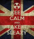 KEEP CALM AND TAKE IT SLEAZY - Personalised Poster large