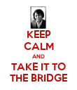 KEEP CALM AND TAKE IT TO THE BRIDGE - Personalised Poster large