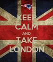 KEEP CALM AND TAKE LONDON - Personalised Poster large