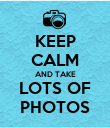 KEEP CALM AND TAKE LOTS OF PHOTOS - Personalised Poster large