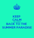 KEEP  CALM AND TAKE ME  BACK TO THE  SUMMER PARADISE - Personalised Poster large