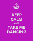 KEEP CALM AND TAKE ME DANCING - Personalised Poster large
