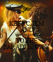 KEEP CALM AND TAKE ME DOWN TO THE PARADISE CITY - Personalised Poster small