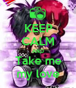 KEEP CALM AND Take me my love - Personalised Poster small