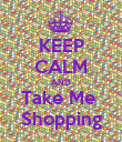 KEEP CALM AND Take Me  Shopping - Personalised Poster large