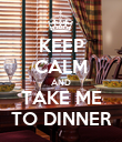 KEEP CALM AND TAKE ME TO DINNER - Personalised Poster large