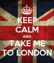 KEEP CALM AND TAKE ME TO LONDON - Personalised Poster large