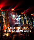 KEEP CALM AND TAKE ME TO TOMORROWLAND - Personalised Poster large