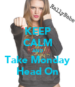 KEEP CALM AND Take Monday Head On - Personalised Poster large