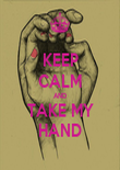 KEEP CALM AND TAKE MY HAND - Personalised Poster large