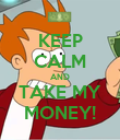 KEEP CALM AND TAKE MY MONEY! - Personalised Poster large