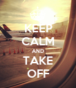 KEEP CALM AND TAKE OFF - Personalised Poster large
