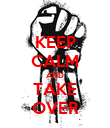 KEEP CALM AND TAKE OVER - Personalised Poster large