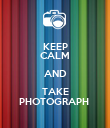 KEEP CALM AND TAKE PHOTOGRAPH  - Personalised Poster large