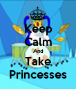 Keep Calm And Take Princesses - Personalised Poster large