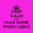 KEEP CALM AND TAKE SOME  PIGGYLEEKS - Personalised Poster large