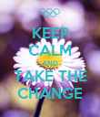 KEEP CALM AND TAKE THE CHANGE - Personalised Poster large