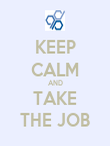 KEEP CALM AND TAKE THE JOB - Personalised Poster large