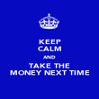 KEEP CALM AND TAKE THE MONEY NEXT TIME - Personalised Poster large