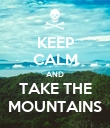 KEEP CALM AND TAKE THE MOUNTAINS - Personalised Poster large