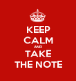 KEEP CALM AND TAKE THE NOTE - Personalised Poster large