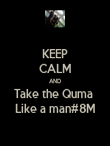KEEP CALM AND Take the Quma  Like a man#8M - Personalised Poster large