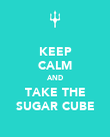 KEEP CALM AND TAKE THE SUGAR CUBE - Personalised Poster large