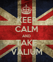 KEEP CALM AND TAKE VALIUM - Personalised Poster large