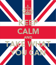 KEEP CALM AND TAKE WHAT YOU CAN - Personalised Poster large