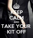 KEEP CALM AND TAKE YOUR  KIT OFF - Personalised Poster large