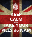 KEEP CALM AND TAKE YOUR  PILLS de NAM - Personalised Poster large