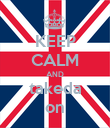 KEEP CALM AND takeda on - Personalised Poster large