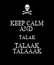 KEEP CALM AND  TALAK TALAAK TALAAAK - Personalised Poster large