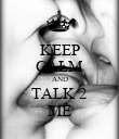 KEEP CALM AND TALK 2 ME - Personalised Poster large