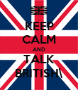 KEEP CALM AND TALK BRITISH\ - Personalised Poster large