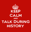 KEEP CALM AND TALK DURING HISTORY - Personalised Poster large