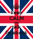 keep CALM AND talk facebook - Personalised Poster large