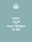 KEEP CALM AND TALK FRENCH TO ME - Personalised Poster large