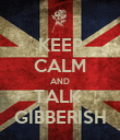 KEEP CALM AND TALK  GIBBERISH - Personalised Poster large