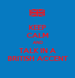 KEEP CALM AND TALK IN A BRITISH ACCENT - Personalised Poster large