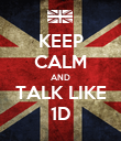 KEEP CALM AND TALK LIKE 1D - Personalised Poster large