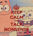 KEEP CALM AND TALK NONSENSE - Personalised Poster large