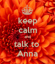 keep calm and talk to  Anna - Personalised Poster large