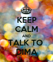 KEEP CALM AND TALK TO  DIMA - Personalised Poster large