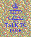 KEEP CALM AND TALK TO JAKE - Personalised Poster large